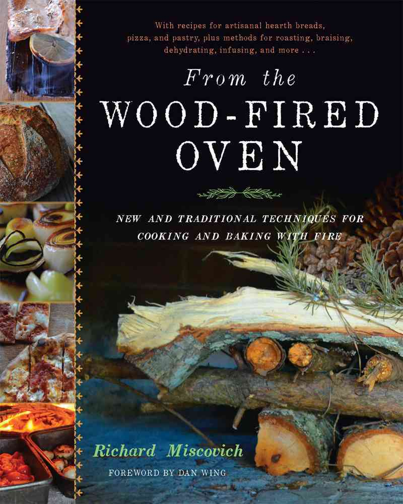 From the Wood-Fired Oven By Miscovich, Richard/ Wing, Daniel (FRW)